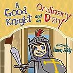 A Good Knight and an Ordinary Day | Dawn Eddy