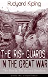 The Irish Guards in the Great War: The First & The Second Battalion (Volume 1&2 - Complete Edition)