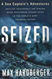 Seized: A Sea Captain's Adventures Battling Scoundrels and Pirates While Recovering Stolen Ships in the World's Most Troubled Waters (English Edition)