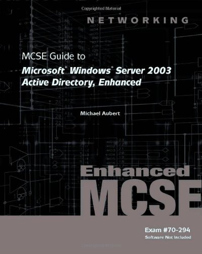 70-294: MCSE Guide to Microsoft Windows Server 2003 Active Directory, Enhanced (Networking (Course Technology)) [Aubert, Mike - McCann, Brian T.] (Tapa Blanda)
