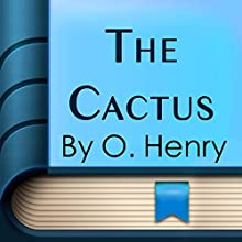 The Cactus (       UNABRIDGED) by O. Henry Narrated by Maria Tolkacheva