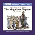 The Magician's Nephew: The Chronicles of Narnia (Dramatized) | C.S. Lewis