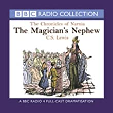 The Magician's Nephew: The Chronicles of Narnia (Dramatised)  by C.S. Lewis Narrated by Paul Scofield, Full Cast