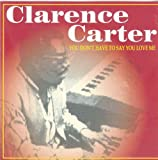 Clarence Carter You Don't Have to Say You...