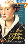 Isabella de'Medici: The Glorious Life...