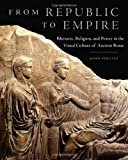 img - for By John Pollini From Republic to Empire: Rhetoric, Religion, and Power in the Visual Culture of Ancient Rome (Oklaho book / textbook / text book