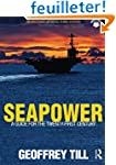 Seapower: A Guide for the Twenty-Firs...