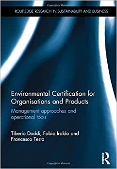 Environmental Certification For Organisations And Products: Management Approaches And Operational Tools (Routledge Research In Sustainability And Business)