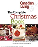 img - for Canadian Living The Complete Christmas Book: The All-You-Need Guide to a Memorable Christmas with Recipes, Crafts and Decorating Ideas book / textbook / text book