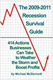 img - for The 2009-2011 Recession Survival Guide: 414 Actions Businesses Can Take to Weather the Storm and Boost Profits book / textbook / text book