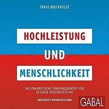 Hochleistung und Menschlichkeit: Das pragmatische Führungskonzept für gesunde Spitzenleistung Hörbuch von Frank Breckwoldt Gesprochen von: Gordon Piedesack, Gisa Bergmann