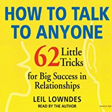 How to Talk to Anyone: 62 Little Tricks for Big Success in Relationships (       ABRIDGED) by Leil Lowndes Narrated by Leil Lowndes