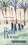 The Palm House: A Modern Arabic Novel (Modern A...