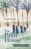 The Palm House: A Modern Arabic Novel (Modern A...