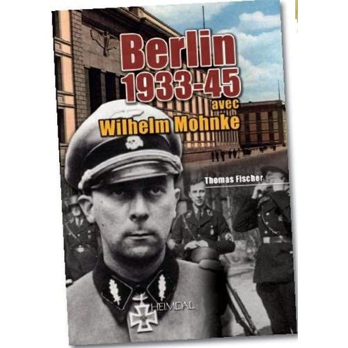 Berlin 1933-45: avec Wilhelm Mohnke (French Edition): Thomas Fischer