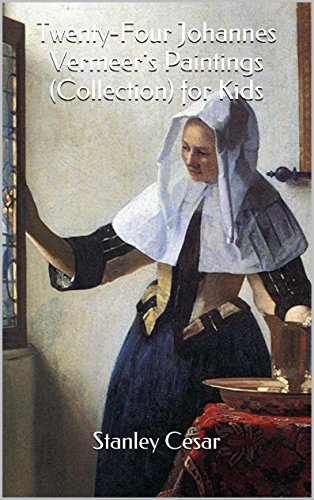 Twenty-Four Johannes Vermeer's Paintings (Collection) for Kids by Stanley Cesar