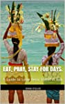 Eat, Pray, Stay for Days.: A Guide to...