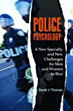 Police Psychology: A New Specialty and New Challenges for Men and Women in Blue (Forensic Psychology)