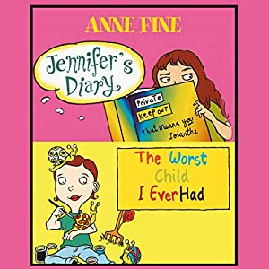 Jennifer's Diary & The Worst Child I Ever Had | [Anne Fine]