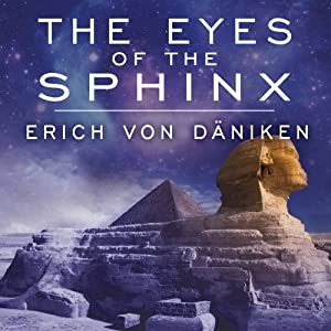The Eyes of the Sphinx: The Newest Evidence of Extraterrestrial Contact in Ancient Egypt | [Erich von Daniken]