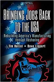 Bringing Jobs Back To The USA: Rebuilding America's Manufacturing Through Reshoring