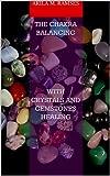 The Chakra Balancing with Crystals and Gemstones Healing (English Edition)