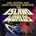 The Island Worlds: Act of God, Book 2 (       UNABRIDGED) by John Maddox Roberts, Eric Kotani Narrated by Mike Chamberlain