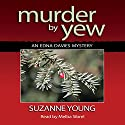 Murder by Yew (       UNABRIDGED) by Suzanne Young Narrated by Melba Sibrel