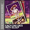 Each Day Dies with Sleep  by José Rivera Narrated by Laura Ceron, Noe Cuellar, Frankie Davila