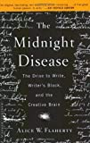 img - for The Midnight Disease: The Drive to Write, Writer's Block, and the Creative Brain unknown Edition by Flaherty, Alice Weaver (2005) book / textbook / text book
