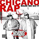 Double O Ryderz - Chicano Rap Made Me Do It [Explicit]