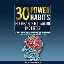 30 Power-Habits für Disziplin, Motivation und Erfolg Hörbuch von Jochen Maybach Gesprochen von: Axel Maluschka