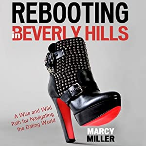 Rebooting in Beverly Hills: A Wise and Wild Path for Navigating the Dating World | [Marcy Miller]