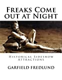 img - for Freaks Come out at Night: Historical Sideshow Attractions book / textbook / text book