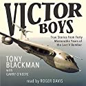 Victor Boys: True Stories from Forty Memorable Years of the Last V Bomber Audiobook by Tony Blackman Narrated by Roger Davis
