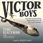 Victor Boys: True Stories from Forty Memorable Years of the Last V Bomber | Tony Blackman