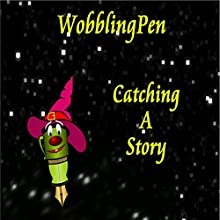 Catching A Story Audiobook by  WobblingPen Narrated by  WobblingPen