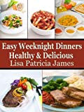 Easy Weeknight Dinners: Healthy & Delicious  (Guilt Free Gourmet)