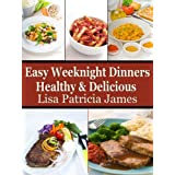 Easy Weeknight Dinners: Healthy & Delicious  (Guilt Free Gourmet) ~ Lisa Patricia James