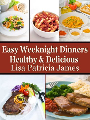 Easy Weeknight Dinners: Healthy & Delicious  (Guilt Free Gourmet) by Lisa Patricia James