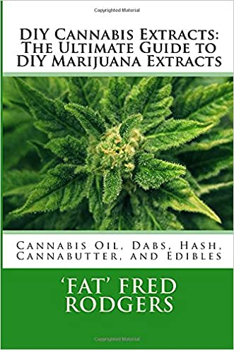 DIY Cannabis Extracts: The Ultimate Guide to DIY Marijuana Extracts: Cannabis Oil, Dabs, Hash, Cannabutter, and Edibles