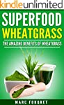Superfoods: WheatGrass The amazing be...