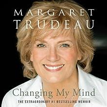 Changing My Mind: A Memoir (       UNABRIDGED) by Margaret Trudeau Narrated by Maureen McAdams