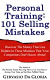Personal Training 101 Selling Mistakes: Discover The Money That Lies Hidden In These Mistakes That Your Competitors Don't Know About!