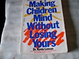 Making Children Mind: Without Losing Yours (0440551846) by Leman, Kevin