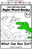 What Can Rex Eat?: I CAN READ EASY WORDS SIGHT WORD BOOKS: Level K-1 Early Reader: Beginning Readers (I Can Read Easy Words: Sight Word Books)