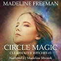 Circle Magic: Clearwater Witches Book 3 Audiobook by Madeline Freeman Narrated by Madeline Mrozek