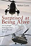 img - for Surprised at Being Alive: An Accidental Helicopter Pilot in Vietnam and Beyond book / textbook / text book