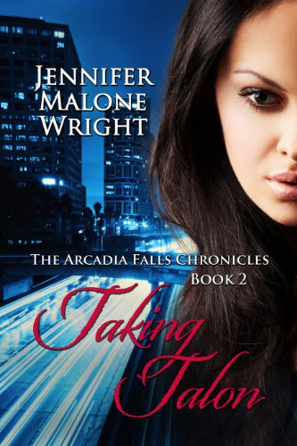 Taking Talon (The Arcadia Falls Chronicles) by Jennifer Malone Wright