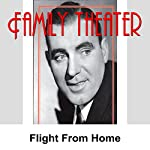 Family Theater: Flight from Home |  Radio Spirits
